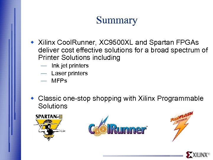 Summary w Xilinx Cool. Runner, XC 9500 XL and Spartan FPGAs deliver cost effective