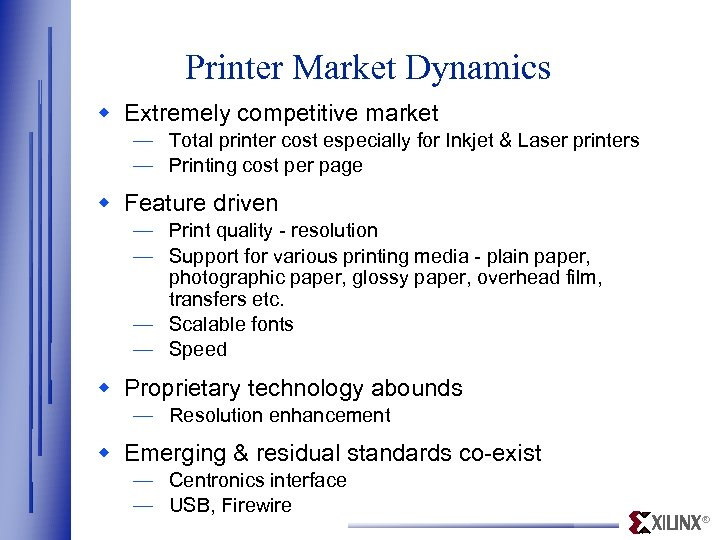 Printer Market Dynamics w Extremely competitive market — Total printer cost especially for Inkjet