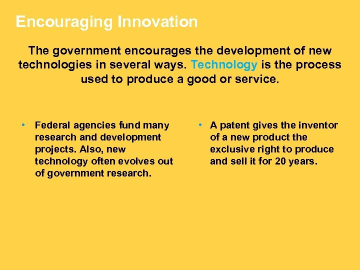 Encouraging Innovation The government encourages the development of new technologies in several ways. Technology