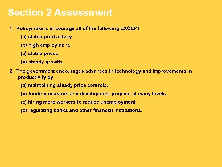 Section 2 Assessment 1. Policymakers encourage all of the following EXCEPT (a) stable productivity.