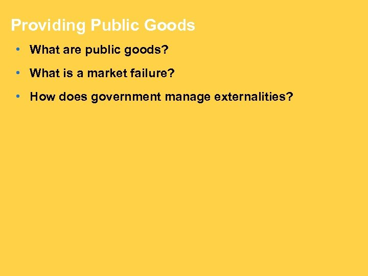 Providing Public Goods • What are public goods? • What is a market failure?