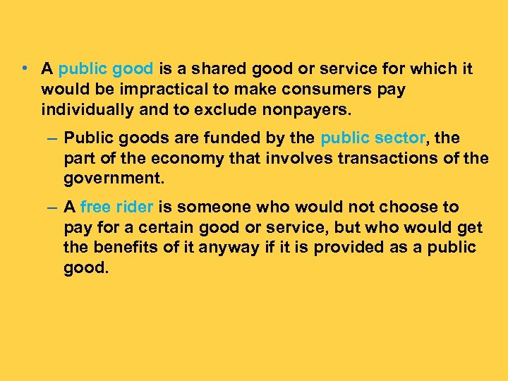 • A public good is a shared good or service for which it