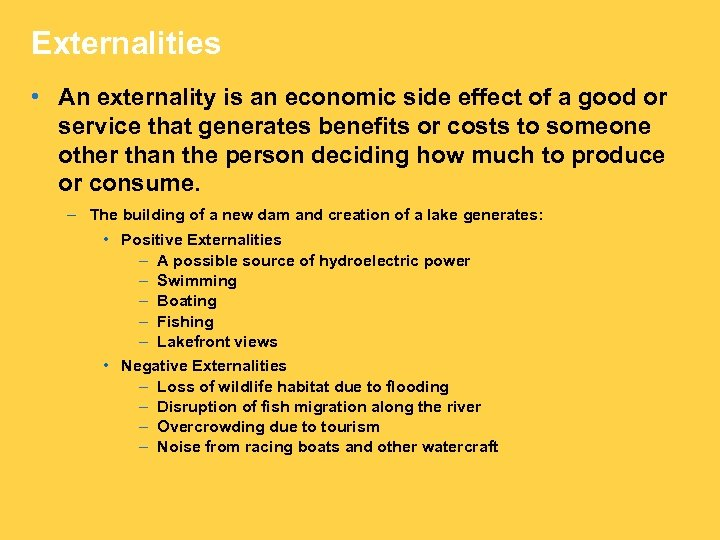 Externalities • An externality is an economic side effect of a good or service