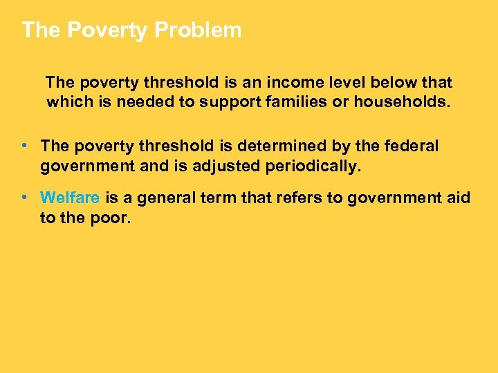 The Poverty Problem The poverty threshold is an income level below that which is