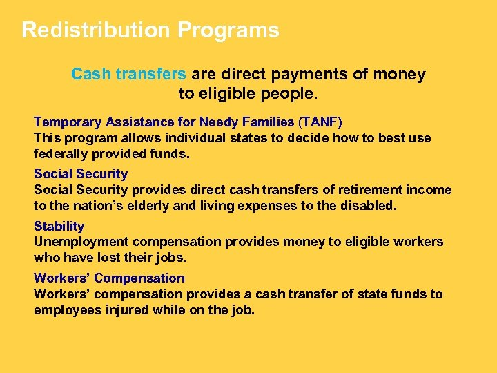 Redistribution Programs Cash transfers are direct payments of money to eligible people. Temporary Assistance