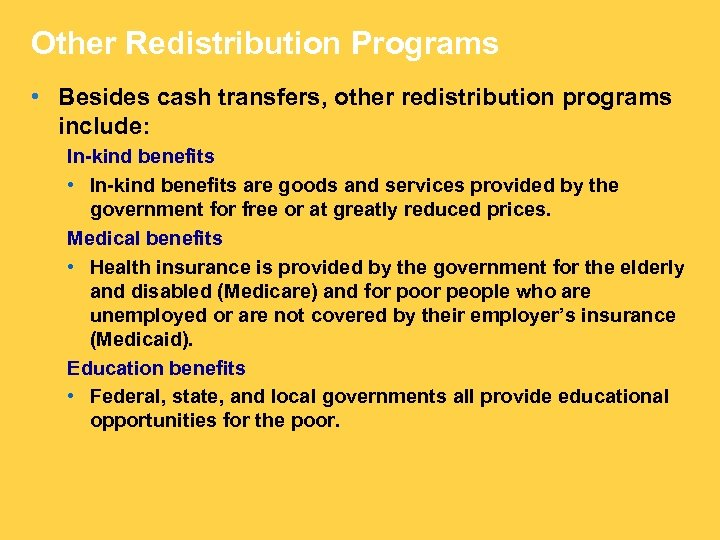 Other Redistribution Programs • Besides cash transfers, other redistribution programs include: In-kind benefits •