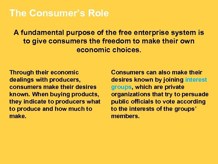 The Consumer's Role A fundamental purpose of the free enterprise system is to give