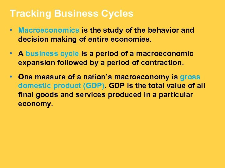 Tracking Business Cycles • Macroeconomics is the study of the behavior and decision making