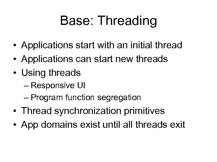 Base: Threading • Applications start with an initial thread • Applications can start new