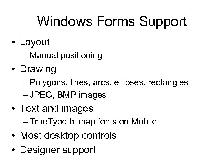 Windows Forms Support • Layout – Manual positioning • Drawing – Polygons, lines, arcs,
