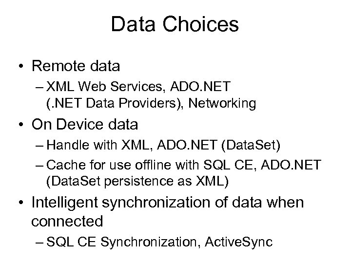 Data Choices • Remote data – XML Web Services, ADO. NET (. NET Data