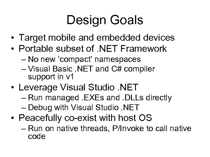 Design Goals • Target mobile and embedded devices • Portable subset of. NET Framework
