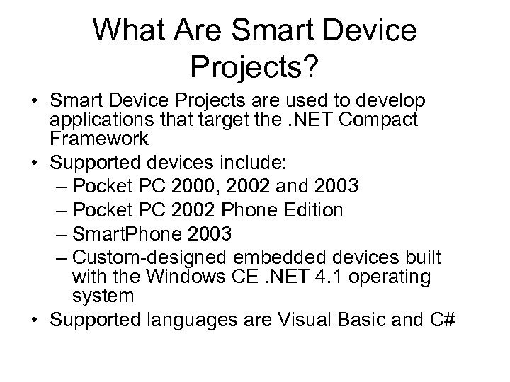 What Are Smart Device Projects? • Smart Device Projects are used to develop applications