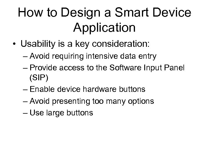 How to Design a Smart Device Application • Usability is a key consideration: –