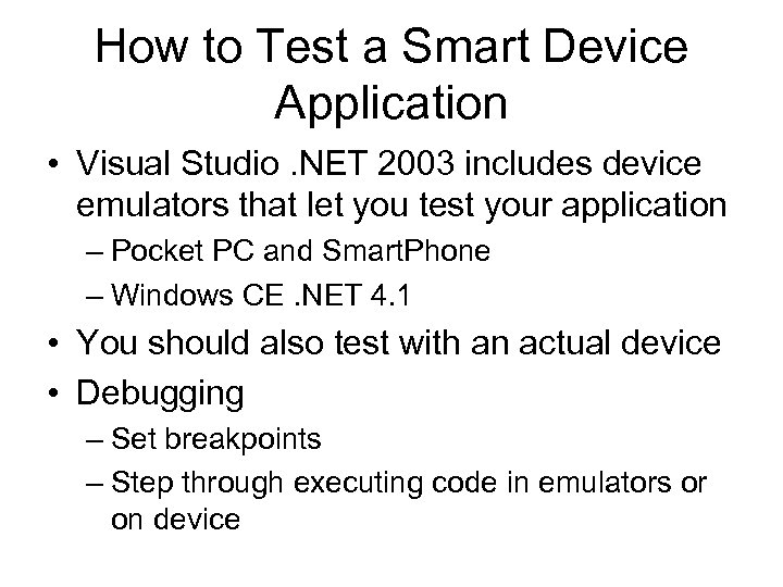 How to Test a Smart Device Application • Visual Studio. NET 2003 includes device