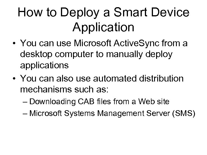 How to Deploy a Smart Device Application • You can use Microsoft Active. Sync