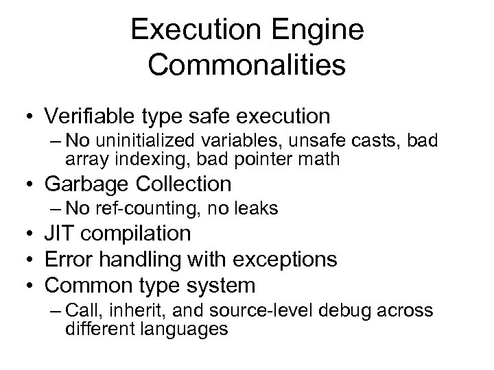 Execution Engine Commonalities • Verifiable type safe execution – No uninitialized variables, unsafe casts,