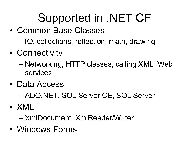 Supported in. NET CF • Common Base Classes – IO, collections, reflection, math, drawing