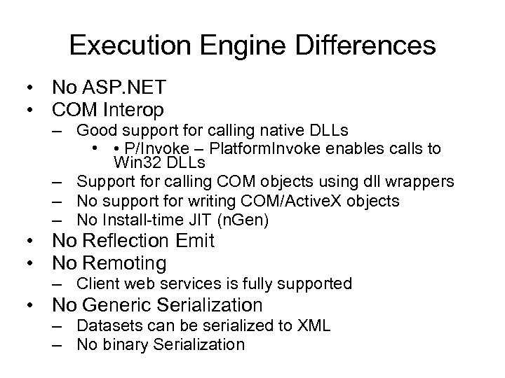 Execution Engine Differences • No ASP. NET • COM Interop – Good support for