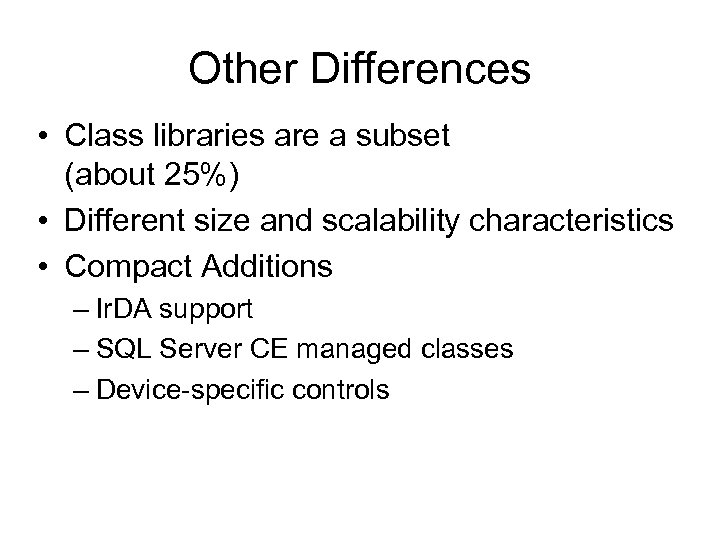 Other Differences • Class libraries are a subset (about 25%) • Different size and
