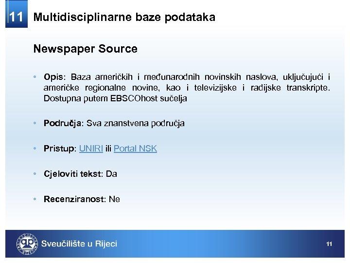 11 Multidisciplinarne baze podataka Newspaper Source • Opis: Baza američkih i međunarodnih novinskih naslova,