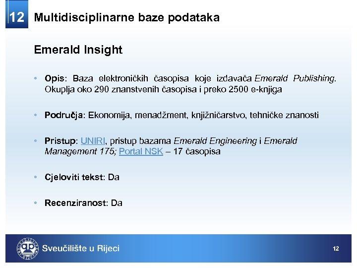 12 Multidisciplinarne baze podataka Emerald Insight • Opis: Baza elektroničkih časopisa koje izdavača Emerald