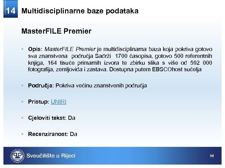 14 Multidisciplinarne baze podataka Master. FILE Premier • Opis: Master. FILE Premier je multidisciplinarna