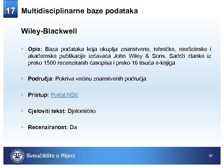17 Multidisciplinarne baze podataka Wiley-Blackwell • Opis: Baza podataka koja okuplja znanstvene, tehničke, medicinske