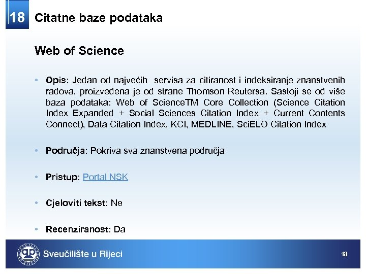 18 Citatne baze podataka Web of Science • Opis: Jedan od najvećih servisa za