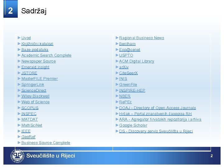 2 Sadržaj ►Uvod ►Knjižnični katalozi ►Baze podataka ►Academic Search Complete ►Newspaper Source ►Emerald Insight