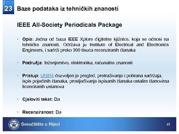 23 Baze podataka iz tehničkih znanosti IEEE All-Society Periodicals Package • Opis: Jedna od