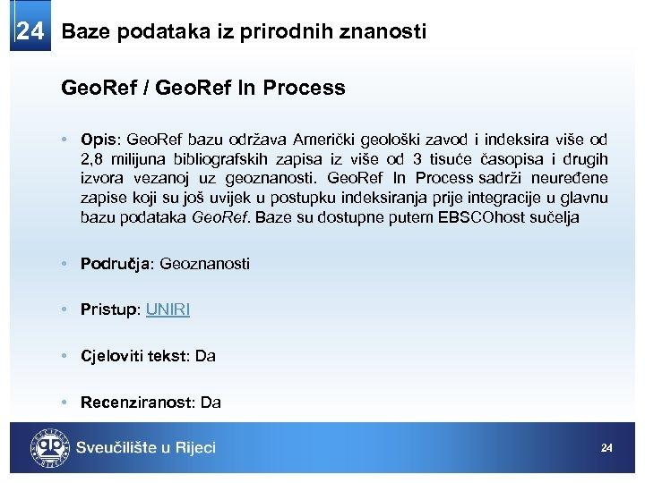 24 Baze podataka iz prirodnih znanosti Geo. Ref / Geo. Ref In Process •