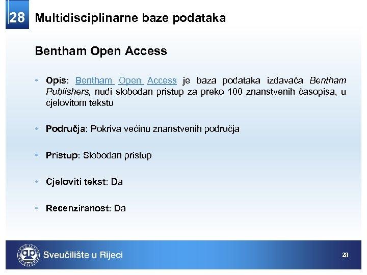 28 Multidisciplinarne baze podataka Bentham Open Access • Opis: Bentham Open Access je baza