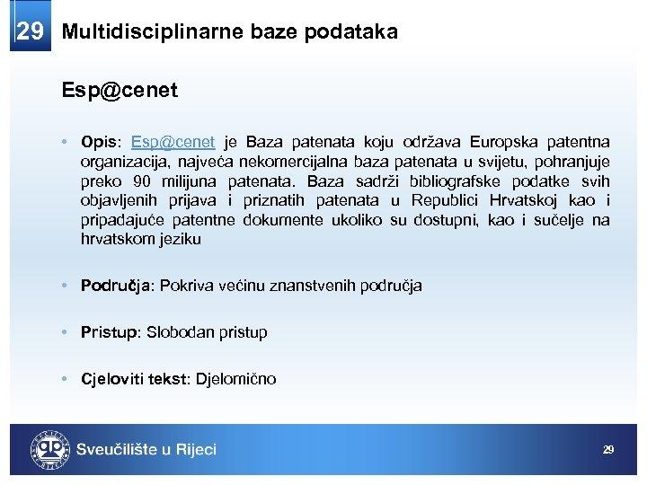 29 Multidisciplinarne baze podataka Esp@cenet • Opis: Esp@cenet je Baza patenata koju održava Europska