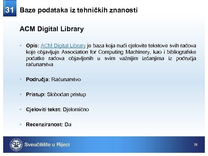 31 Baze podataka iz tehničkih znanosti ACM Digital Library • Opis: ACM Digital Library