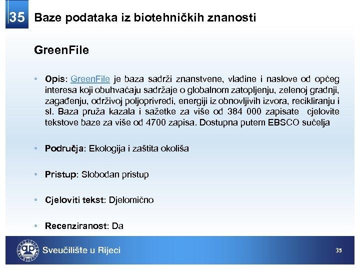 35 Baze podataka iz biotehničkih znanosti Green. File • Opis: Green. File je baza