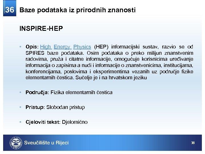 36 Baze podataka iz prirodnih znanosti INSPIRE-HEP • Opis: High Energy Physics (HEP) informacijski