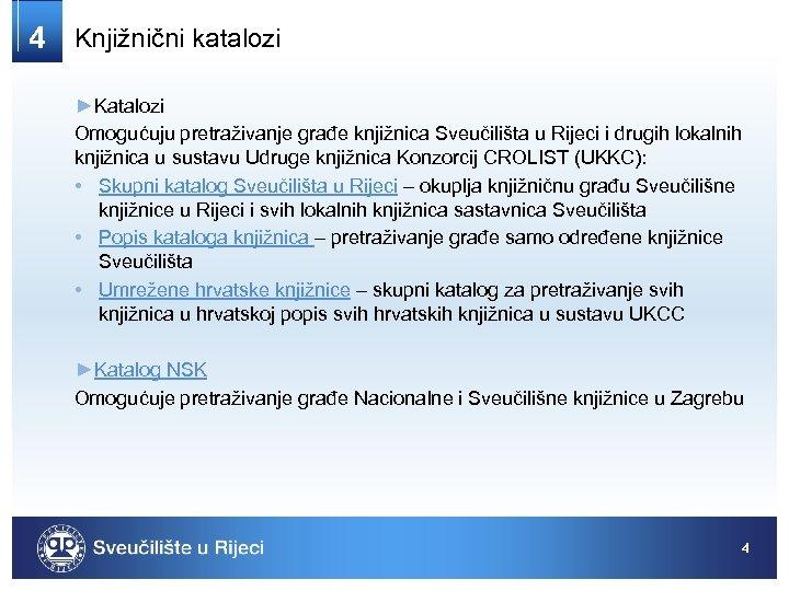 4 Knjižnični katalozi ►Katalozi Omogućuju pretraživanje građe knjižnica Sveučilišta u Rijeci i drugih lokalnih