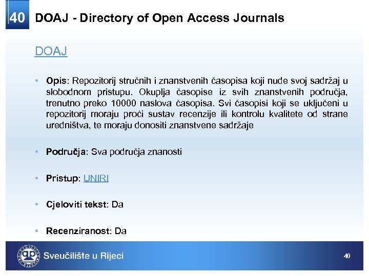 40 DOAJ - Directory of Open Access Journals DOAJ • Opis: Repozitorij stručnih i