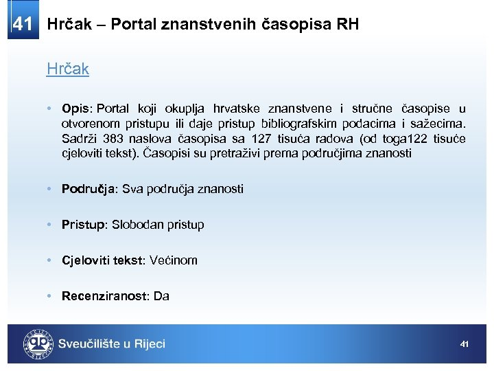 41 Hrčak – Portal znanstvenih časopisa RH Hrčak • Opis: Portal koji okuplja hrvatske