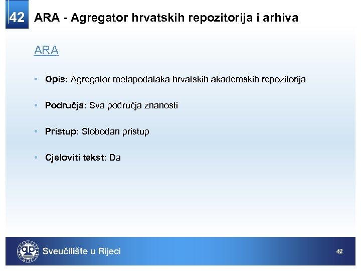 42 ARA - Agregator hrvatskih repozitorija i arhiva ARA • Opis: Agregator metapodataka hrvatskih