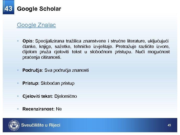 43 Google Scholar Google Znalac • Opis: Specijalizirana tražilica znanstvene i stručne literature, uključujući