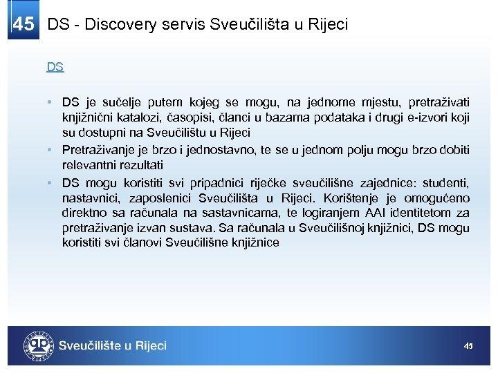45 DS - Discovery servis Sveučilišta u Rijeci DS • DS je sučelje putem