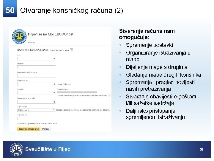 50 Otvaranje korisničkog računa (2) Stvaranje računa nam omogućuje: • Spremanje postavki • Organiziranje