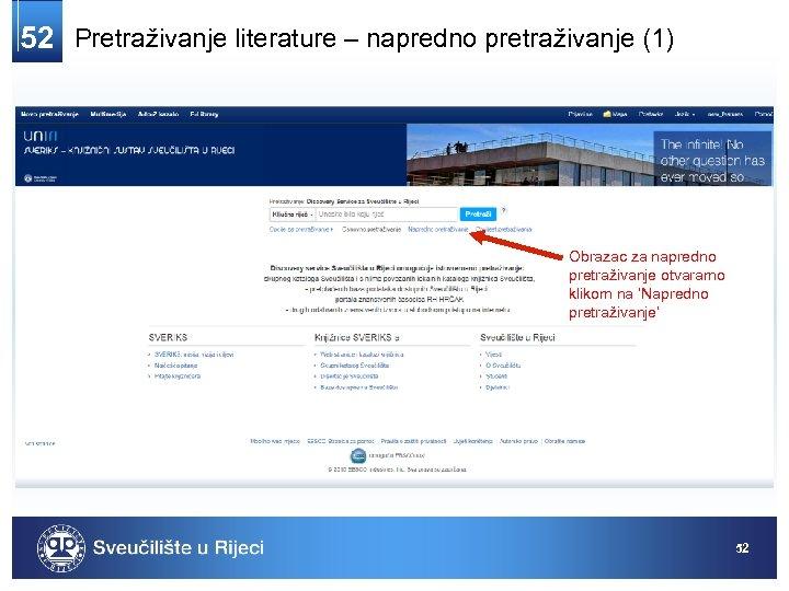 52 Pretraživanje literature – napredno pretraživanje (1) Obrazac za napredno pretraživanje otvaramo klikom na