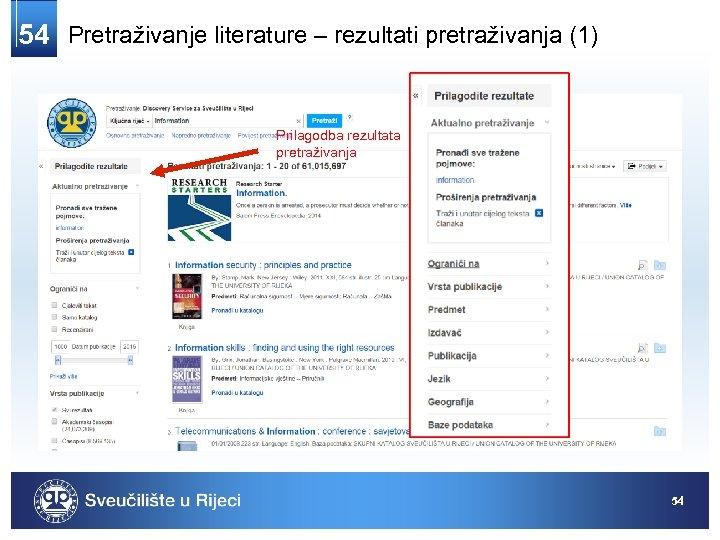 54 Pretraživanje literature – rezultati pretraživanja (1) Prilagodba rezultata pretraživanja 54