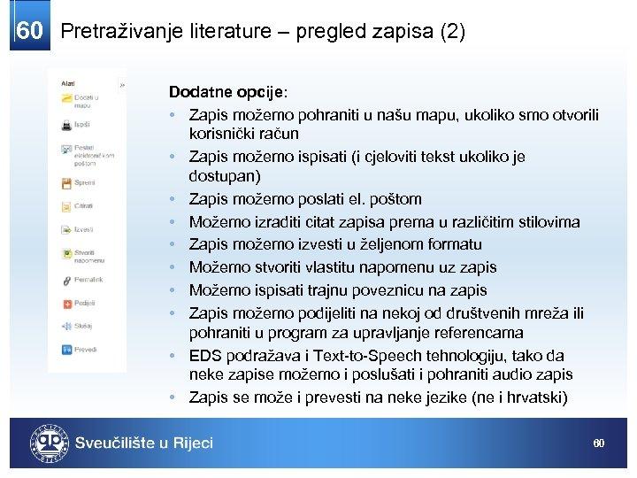 60 Pretraživanje literature – pregled zapisa (2) Dodatne opcije: • Zapis možemo pohraniti u