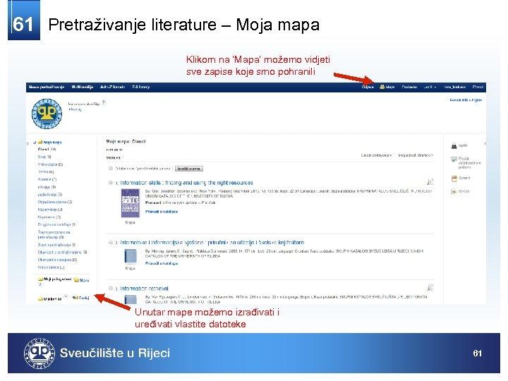 61 Pretraživanje literature – Moja mapa Klikom na 'Mapa' možemo vidjeti sve zapise koje