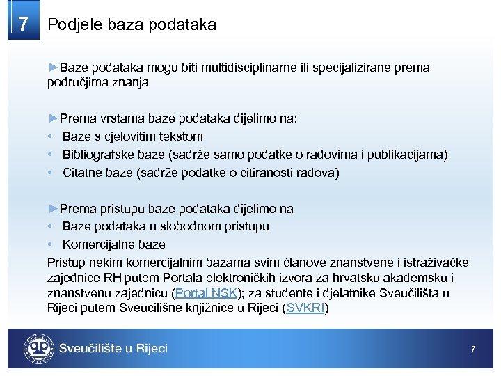 7 Podjele baza podataka ►Baze podataka mogu biti multidisciplinarne ili specijalizirane prema područjima znanja