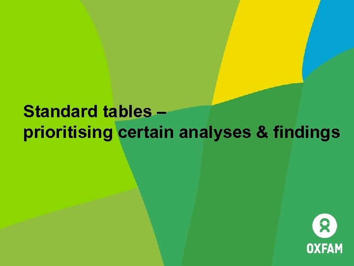 Standard tables – prioritising certain analyses & findings